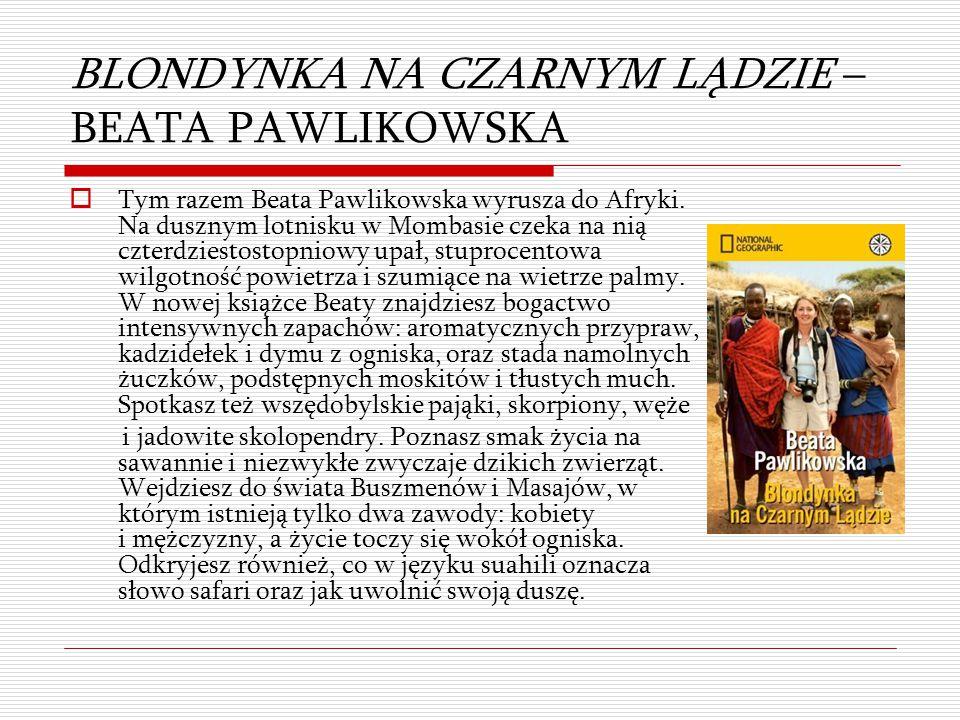 BLONDYNKA NA CZARNYM LĄDZIE – BEATA PAWLIKOWSKA  Tym razem Beata Pawlikowska wyrusza do Afryki. Na dusznym lotnisku w Mombasie czeka na nią czterdzie