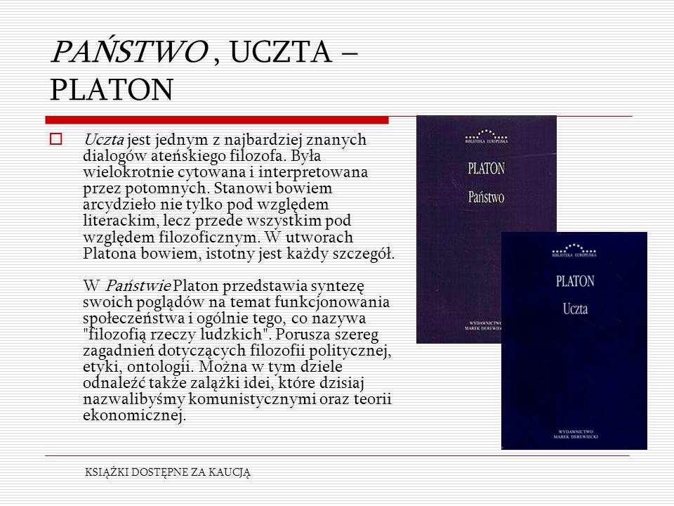 PAŃSTWO, UCZTA – PLATON  Uczta jest jednym z najbardziej znanych dialogów ateńskiego filozofa. Była wielokrotnie cytowana i interpretowana przez poto