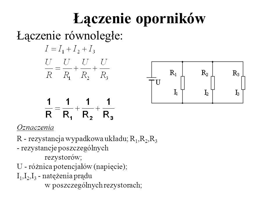 Łączenie oporników Łączenie równoległe: Oznaczenia R - rezystancja wypadkowa układu; R 1,R 2,R 3 - rezystancje poszczególnych rezystorów; U - różnica