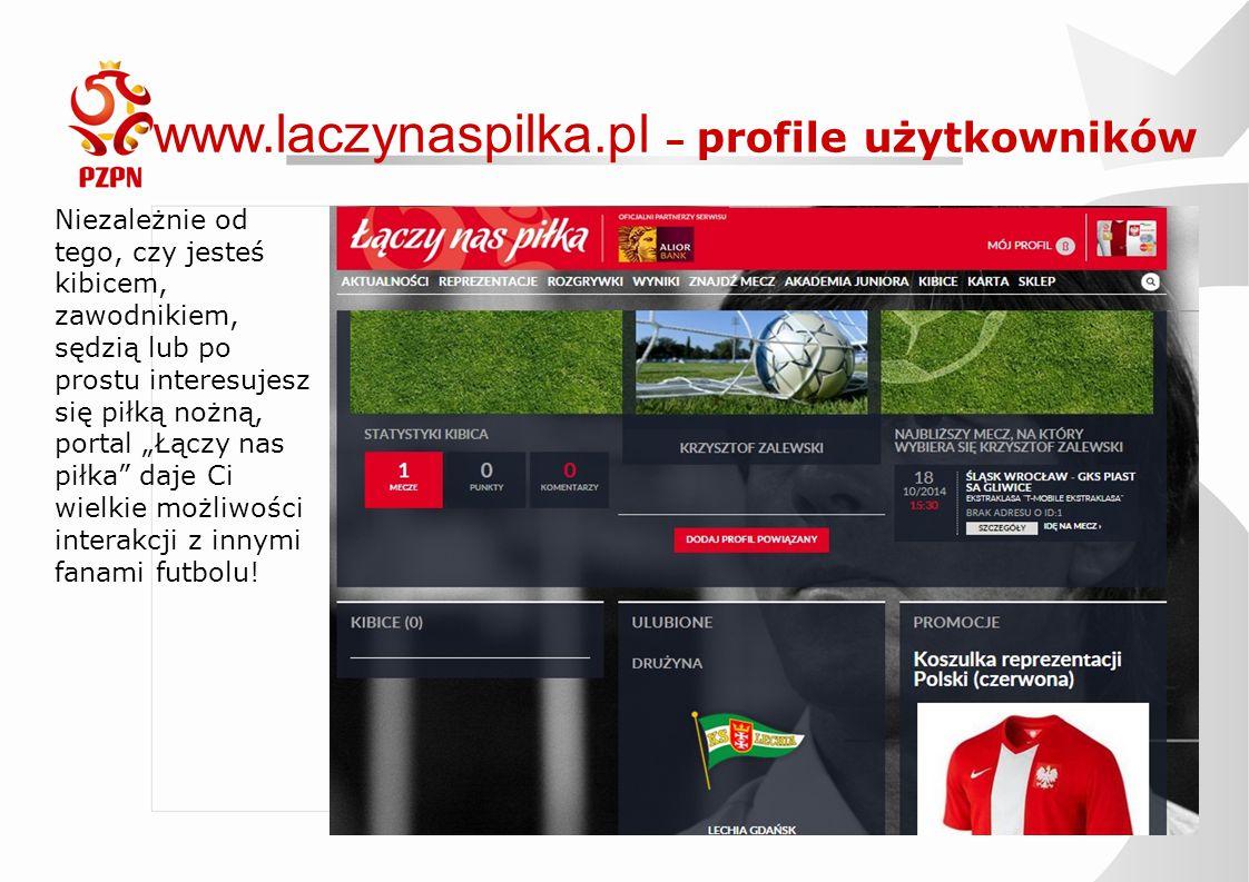 www.laczynaspilka.pl – profile użytkowników Niezależnie od tego, czy jesteś kibicem, zawodnikiem, sędzią lub po prostu interesujesz się piłką nożną, p