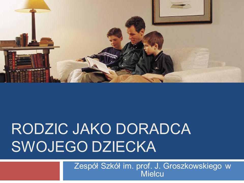 RODZIC JAKO DORADCA SWOJEGO DZIECKA Zespół Szkół im. prof. J. Groszkowskiego w Mielcu