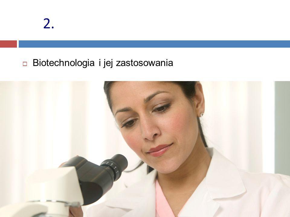  Biotechnologia i jej zastosowania 2.