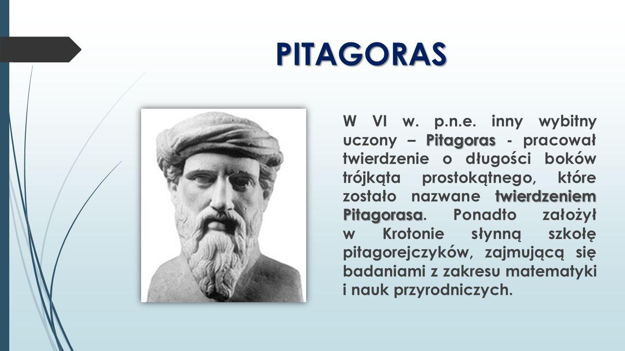 PITAGORAS Pitagoras twierdzeniem Pitagorasa W VI w. p.n.e. inny wybitny uczony – Pitagoras - pracował twierdzenie o długości boków trójkąta prostokątn