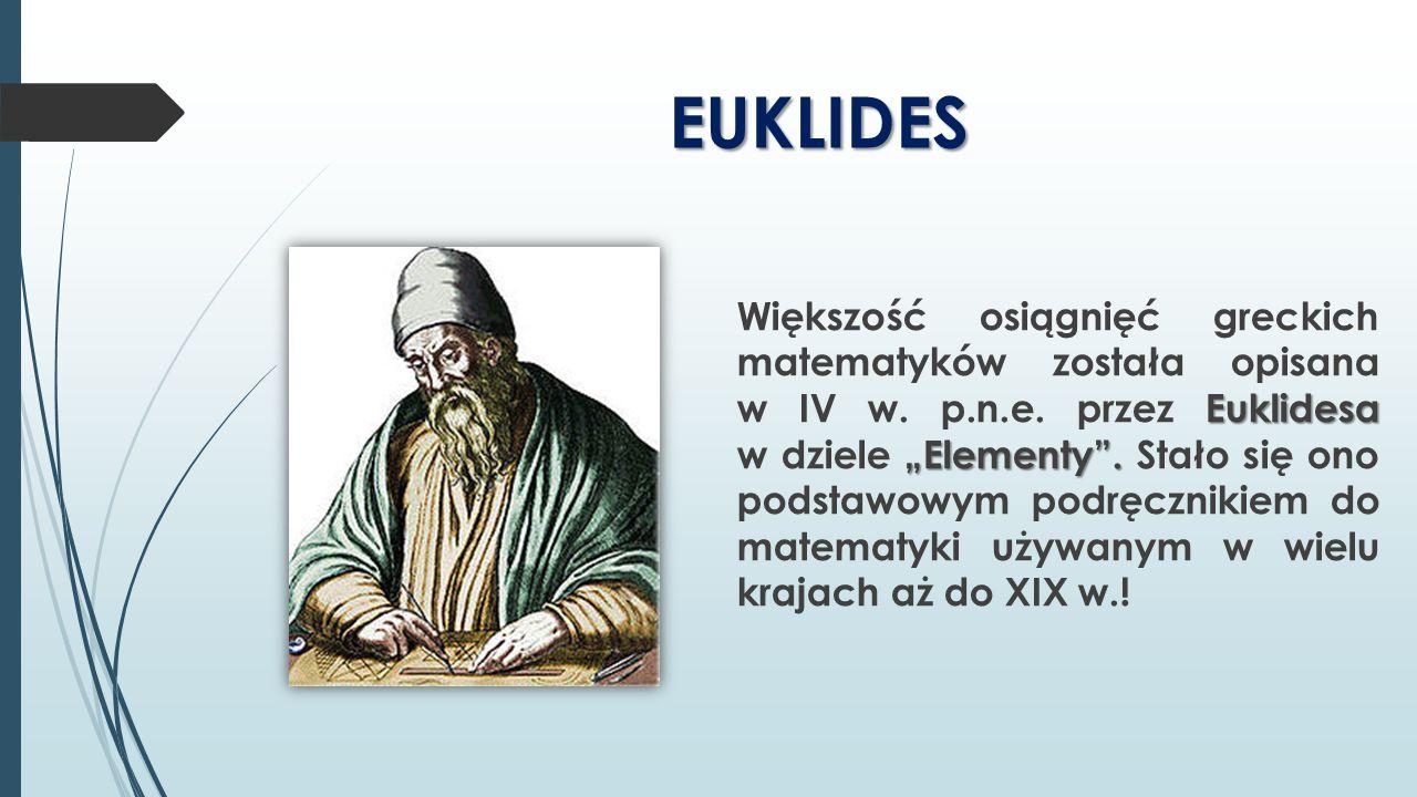 """EUKLIDES Euklidesa """"Elementy"""". Większość osiągnięć greckich matematyków została opisana w IV w. p.n.e. przez Euklidesa w dziele """"Elementy"""". Stało się"""