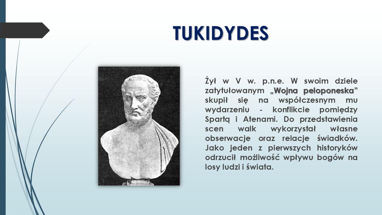 """TUKIDYDES """"Wojna peloponeska"""" Żył w V w. p.n.e. W swoim dziele zatytułowanym """"Wojna peloponeska"""" skupił się na współczesnym mu wydarzeniu - konflikcie"""