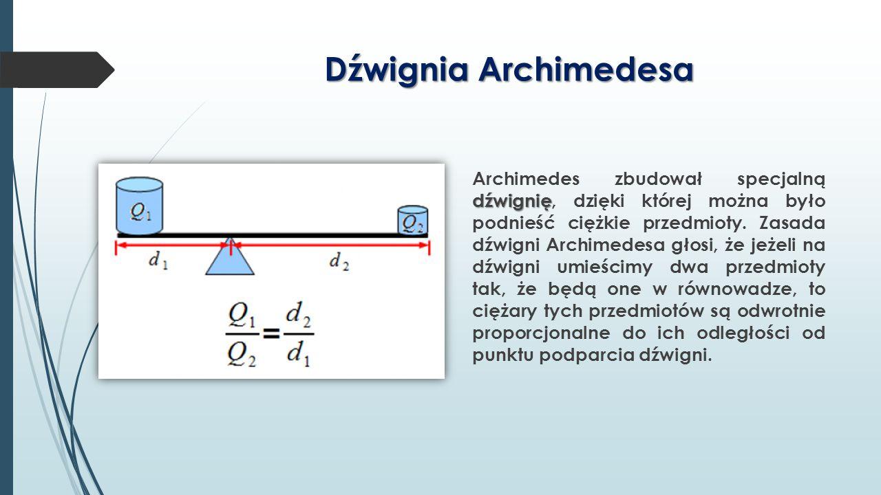 Dźwignia Archimedesa dźwignię Archimedes zbudował specjalną dźwignię, dzięki której można było podnieść ciężkie przedmioty. Zasada dźwigni Archimedesa