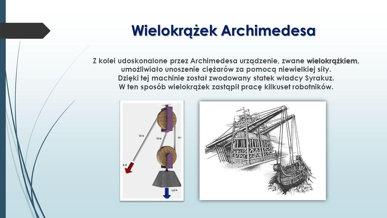 Wielokrążek Archimedesa wielokrążkiem Z kolei udoskonalone przez Archimedesa urządzenie, zwane wielokrążkiem, umożliwiało unoszenie ciężarów za pomocą