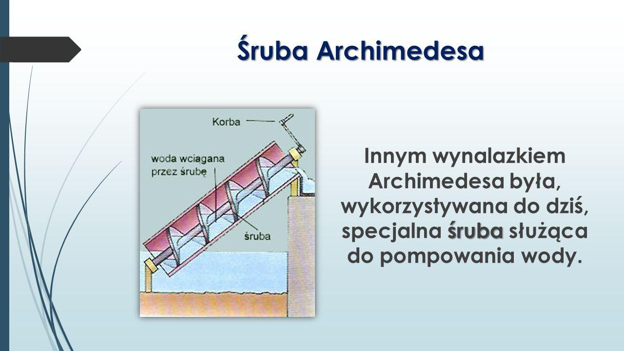 Śruba Archimedesa śruba Innym wynalazkiem Archimedesa była, wykorzystywana do dziś, specjalna śruba służąca do pompowania wody.