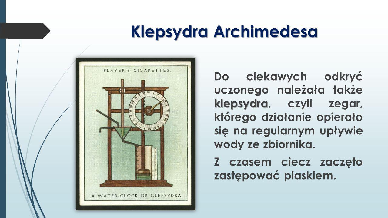 Klepsydra Archimedesa klepsydra Do ciekawych odkryć uczonego należała także klepsydra, czyli zegar, którego działanie opierało się na regularnym upływ