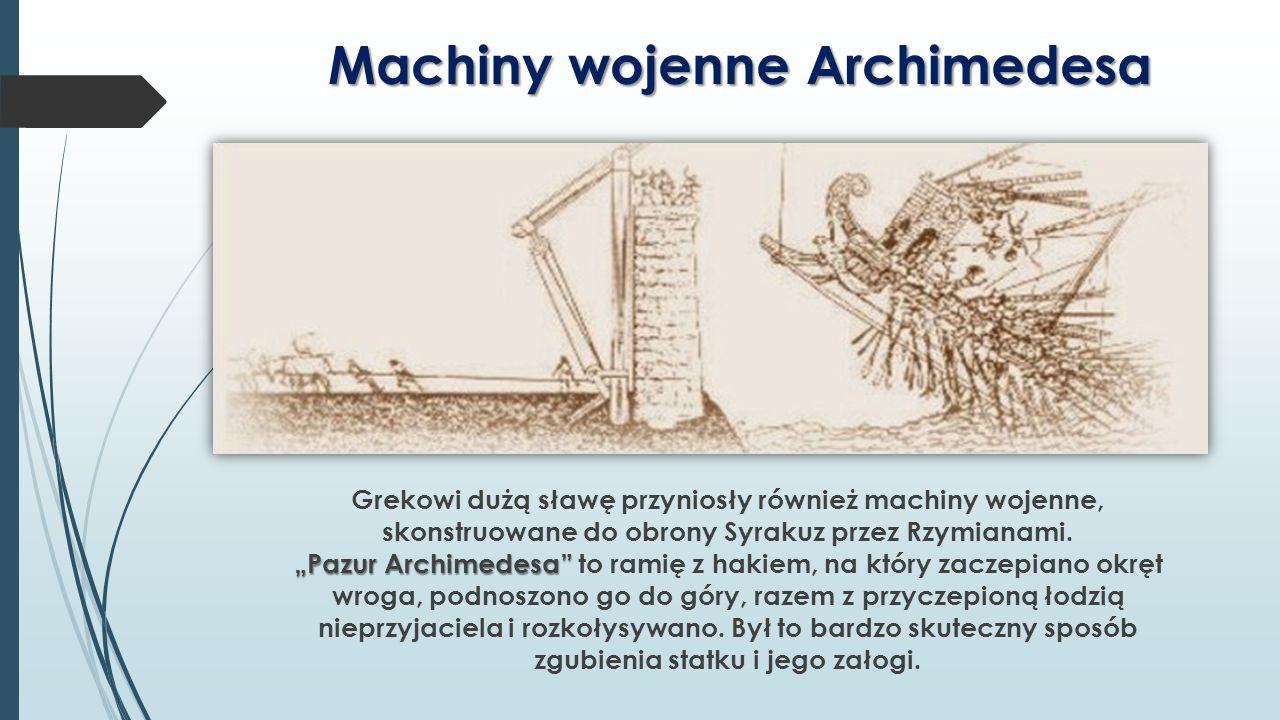 """Machiny wojenne Archimedesa """"Pazur Archimedesa"""" Grekowi dużą sławę przyniosły również machiny wojenne, skonstruowane do obrony Syrakuz przez Rzymianam"""