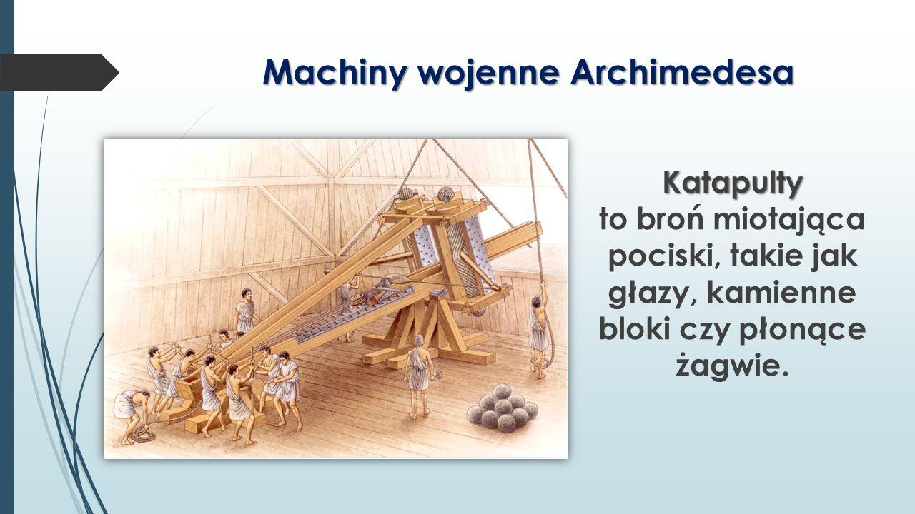 Machiny wojenne Archimedesa Katapulty Katapulty to broń miotająca pociski, takie jak głazy, kamienne bloki czy płonące żagwie.