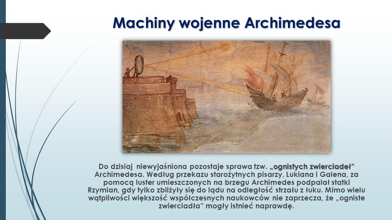 """Machiny wojenne Archimedesa """"ognistych zwierciadeł"""" Do dzisiaj niewyjaśniona pozostaje sprawa tzw. """"ognistych zwierciadeł"""" Archimedesa. Według przekaz"""