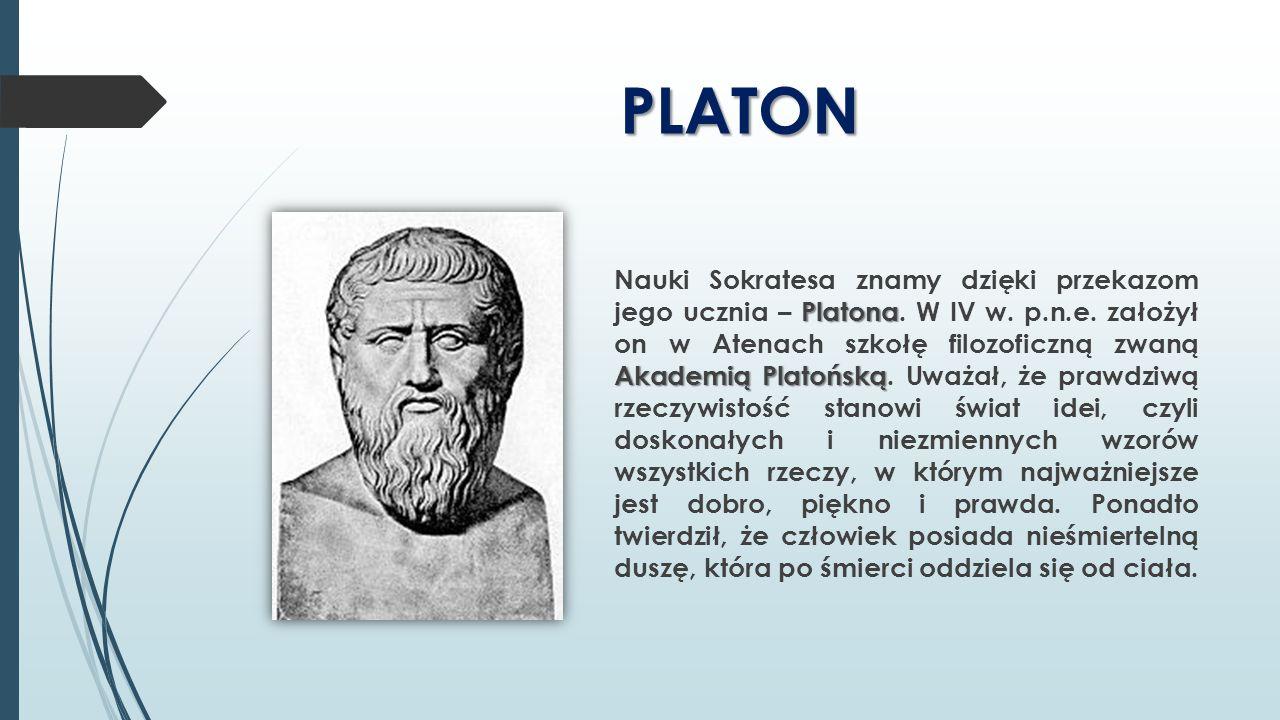 PLATON Platona Akademią Platońską Nauki Sokratesa znamy dzięki przekazom jego ucznia – Platona. W IV w. p.n.e. założył on w Atenach szkołę filozoficzn