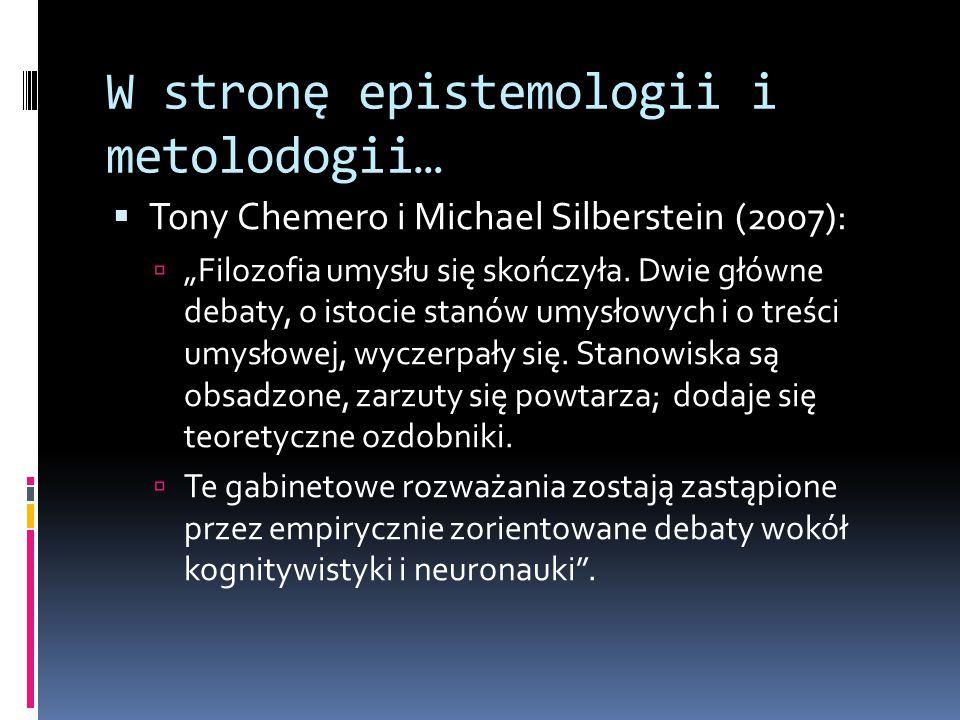 """W stronę epistemologii i metolodogii…  Tony Chemero i Michael Silberstein (2007):  """"Filozofia umysłu się skończyła. Dwie główne debaty, o istocie st"""