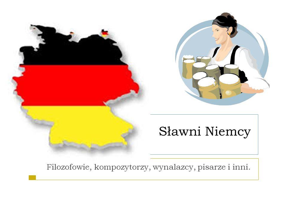 Sławni Niemcy Filozofowie, kompozytorzy, wynalazcy, pisarze i inni.