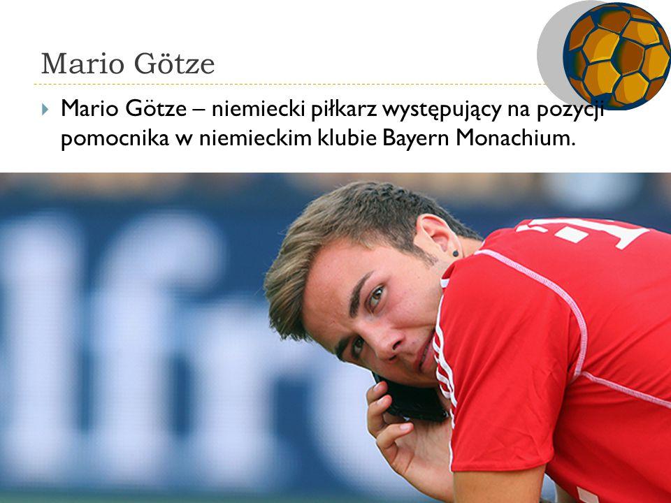 Mario Götze  Mario Götze – niemiecki piłkarz występujący na pozycji pomocnika w niemieckim klubie Bayern Monachium.