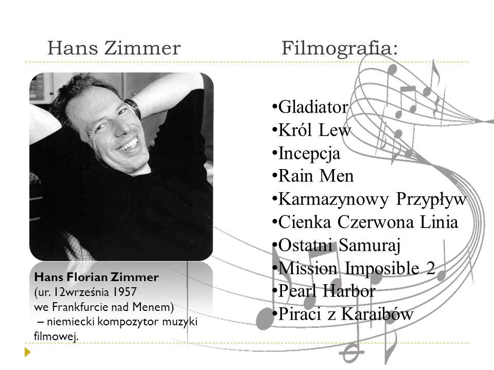 Hans ZimmerFilmografia: Hans Florian Zimmer (ur. 12września 1957 we Frankfurcie nad Menem) – niemiecki kompozytor muzyki filmowej. Gladiator Król Lew