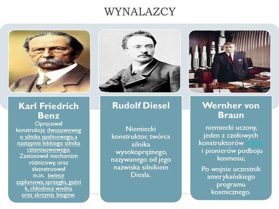 WYNALAZCY Karl Friedrich Benz Opracował konstrukcję dwusuwoweg o silnika spalinowego, a następnie lekkiego silnika czterosuwowego. Zastosował mechaniz