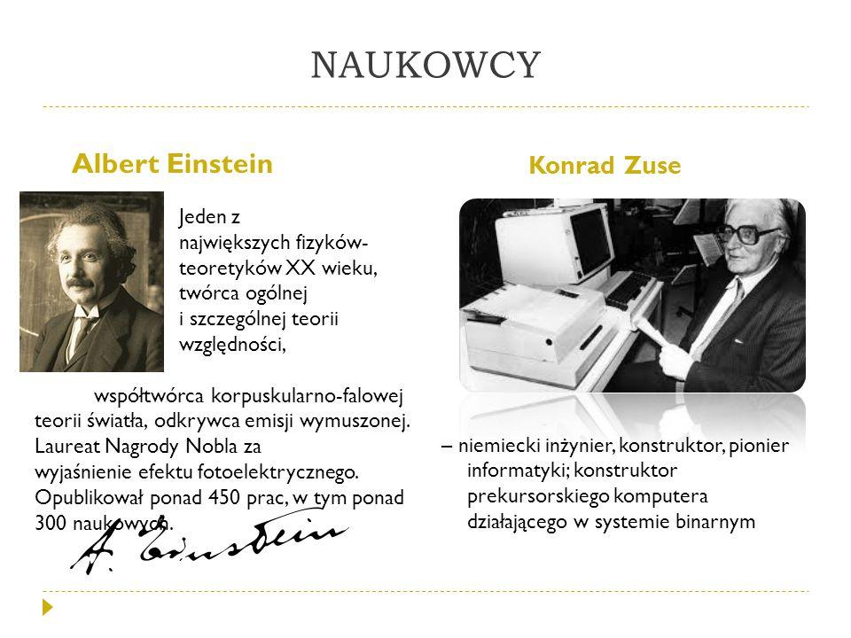 NAUKOWCY Albert Einstein Konrad Zuse Jeden z największych fizyków- teoretyków XX wieku, twórca ogólnej i szczególnej teorii względności, współtwórca k