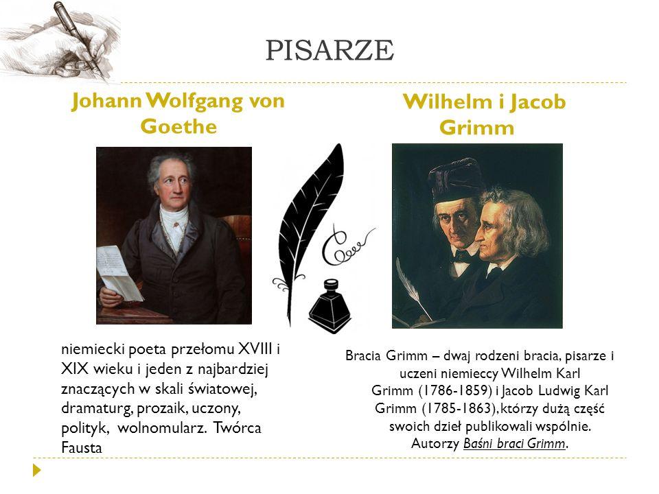 PISARZE Johann Wolfgang von Goethe Wilhelm i Jacob Grimm Bracia Grimm – dwaj rodzeni bracia, pisarze i uczeni niemieccy Wilhelm Karl Grimm (1786-1859)