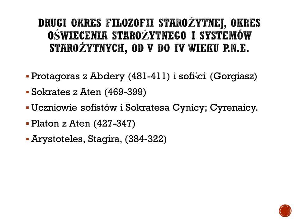  Protagoras z Abdery (481-411) i sofi ś ci (Gorgiasz)  Sokrates z Aten (469-399)  Uczniowie sofistów i Sokratesa Cynicy; Cyrenaicy.  Platon z Aten