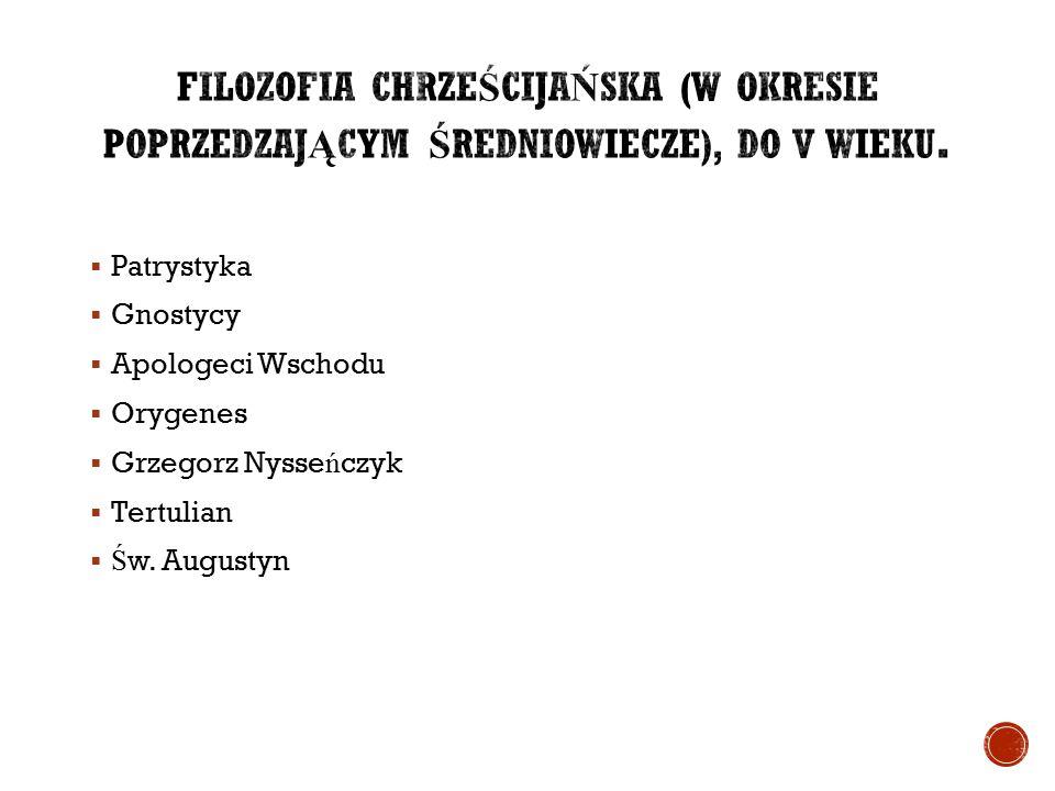  Patrystyka  Gnostycy  Apologeci Wschodu  Orygenes  Grzegorz Nysse ń czyk  Tertulian  Ś w. Augustyn