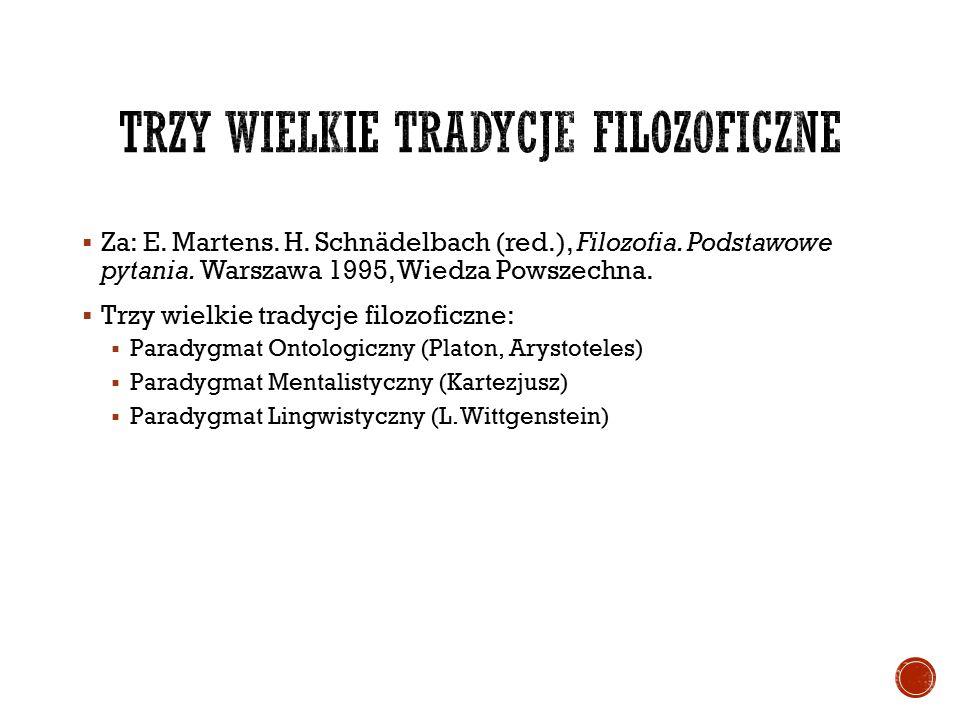  Za: E. Martens. H. Schnädelbach (red.), Filozofia. Podstawowe pytania. Warszawa 1995, Wiedza Powszechna.  Trzy wielkie tradycje filozoficzne:  Par