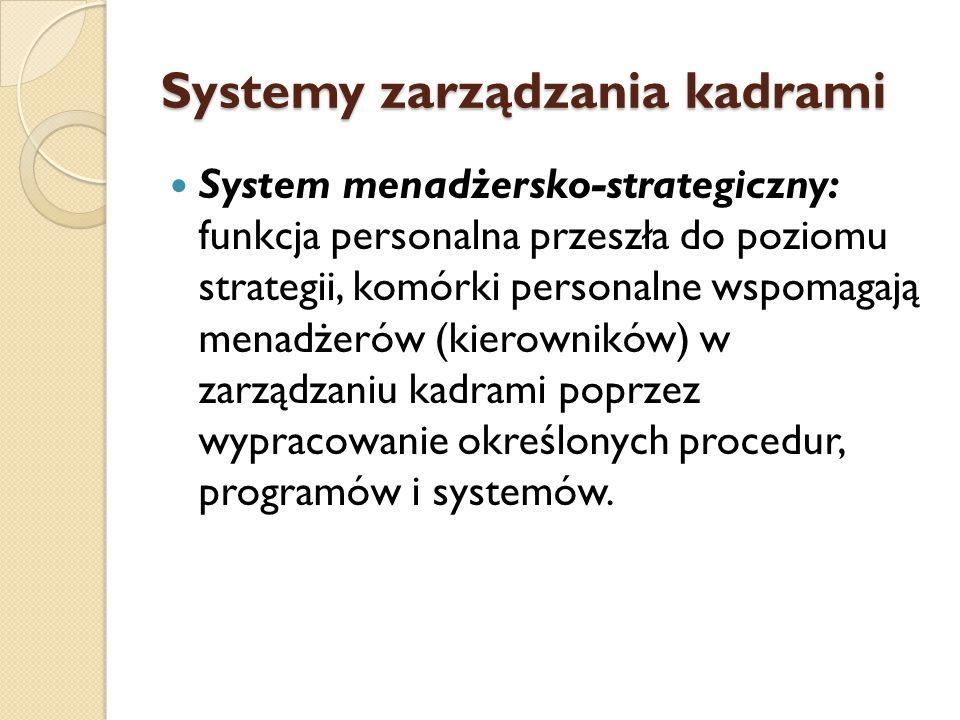 System zarządzania kadrami System strategiczny: obejmuje decyzje odnoszące się do pracowników, które długofalowo ukierunkowują działania w sferze personalnej i mają zasadnicze znaczenie dla prowadzenia organizacji.