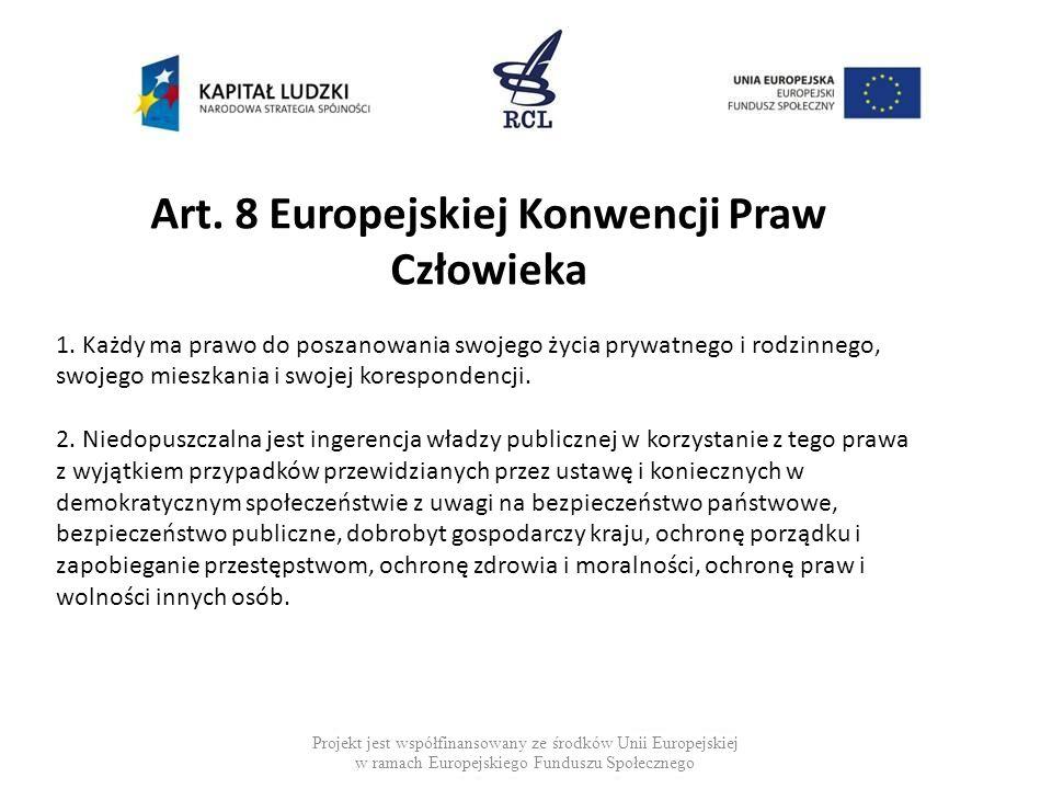 Art. 8 Europejskiej Konwencji Praw Człowieka 1. Każdy ma prawo do poszanowania swojego życia prywatnego i rodzinnego, swojego mieszkania i swojej kore