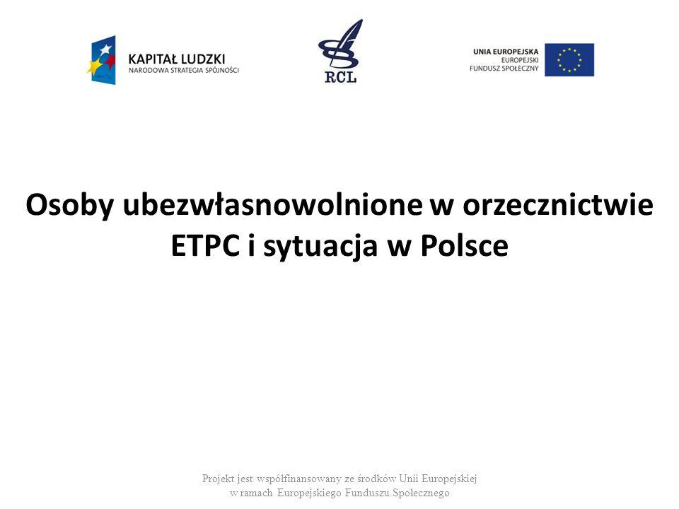 Projekt jest współfinansowany ze środków Unii Europejskiej w ramach Europejskiego Funduszu Społecznego Osoby ubezwłasnowolnione w orzecznictwie ETPC i sytuacja w Polsce