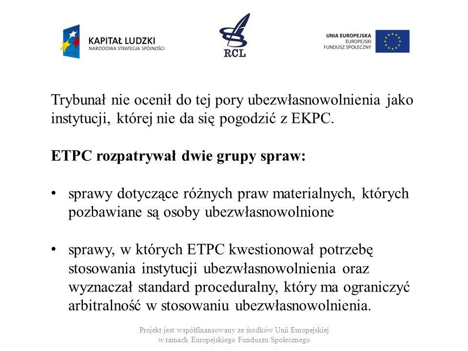Projekt jest współfinansowany ze środków Unii Europejskiej w ramach Europejskiego Funduszu Społecznego Trybunał nie ocenił do tej pory ubezwłasnowolnienia jako instytucji, której nie da się pogodzić z EKPC.
