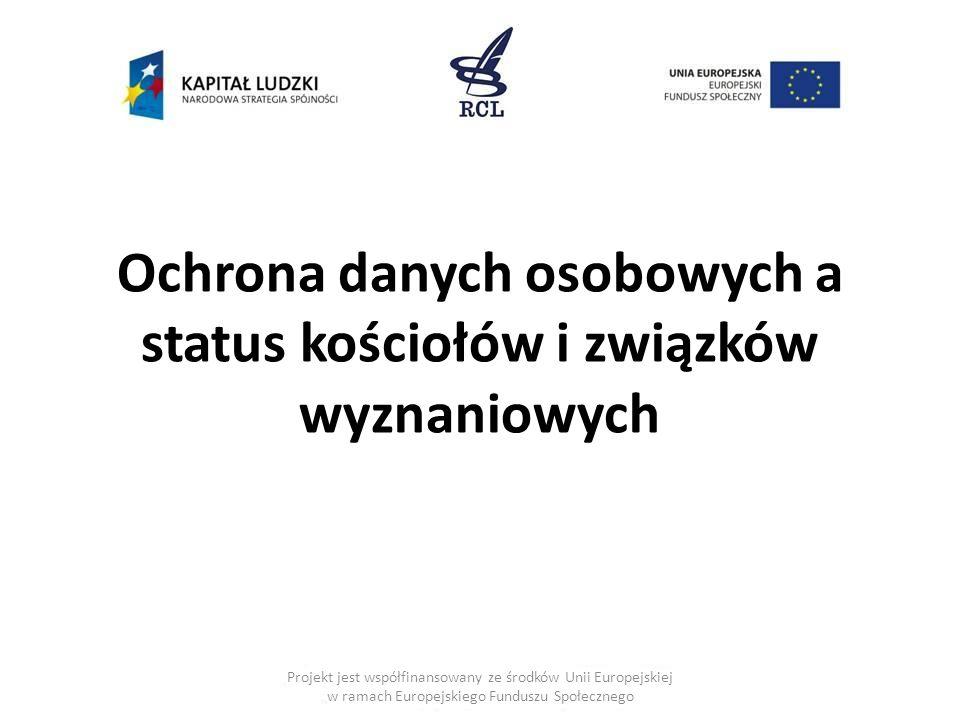 Projekt jest współfinansowany ze środków Unii Europejskiej w ramach Europejskiego Funduszu Społecznego Ochrona danych osobowych a status kościołów i związków wyznaniowych
