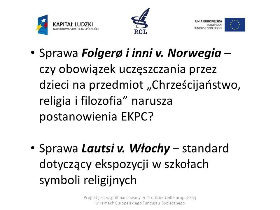 Projekt jest współfinansowany ze środków Unii Europejskiej w ramach Europejskiego Funduszu Społecznego Sprawa Folgerø i inni v. Norwegia – czy obowiąz