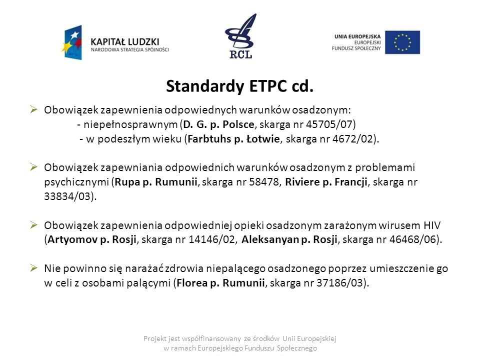Projekt jest współfinansowany ze środków Unii Europejskiej w ramach Europejskiego Funduszu Społecznego  Obowiązek zapewnienia odpowiednych warunków osadzonym: - niepełnosprawnym (D.