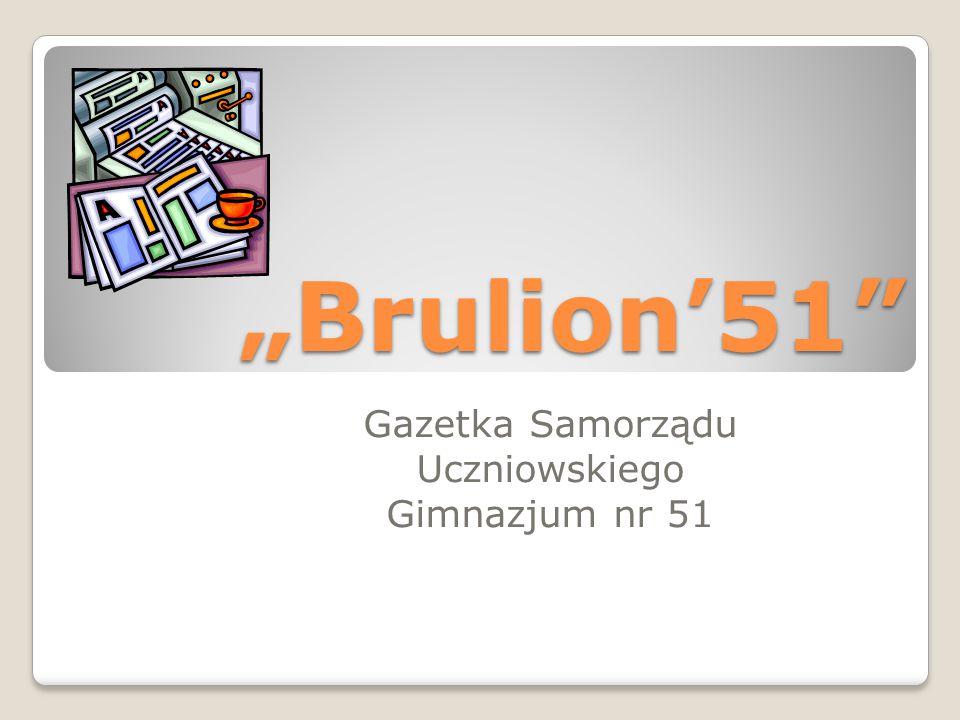 """""""Brulion'51 Gazetka Samorządu Uczniowskiego Gimnazjum nr 51"""