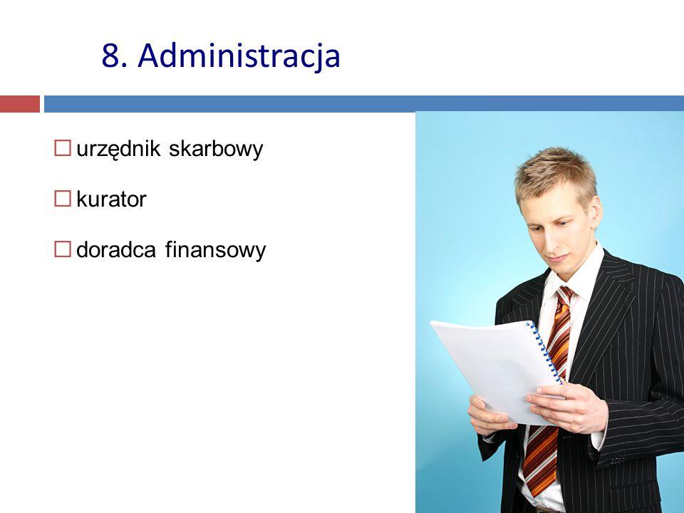  urzędnik skarbowy  kurator  doradca finansowy 8. Administracja