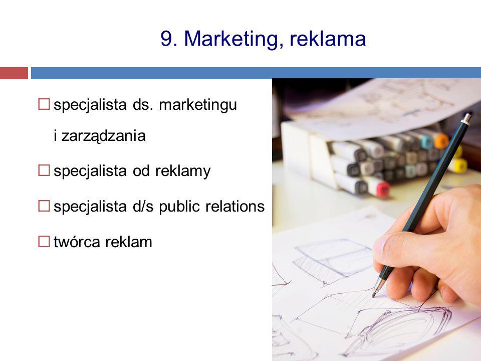  specjalista ds. marketingu i zarządzania  specjalista od reklamy  specjalista d/s public relations  twórca reklam 9. Marketing, reklama