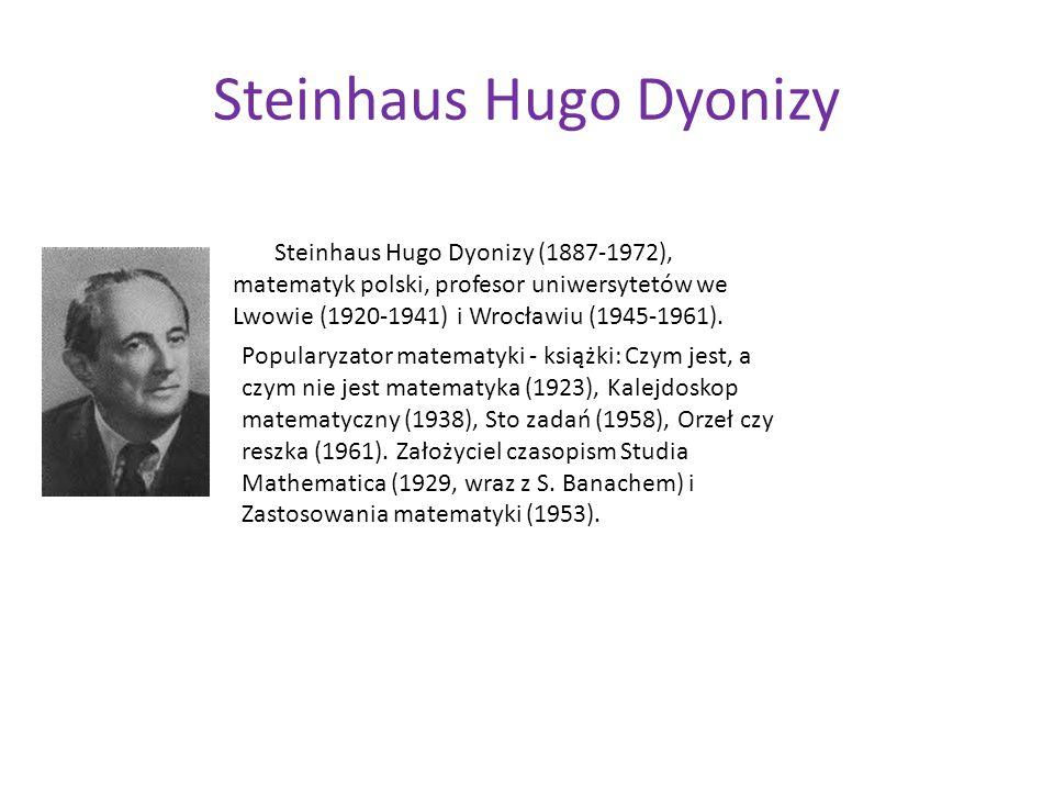 Steinhaus Hugo Dyonizy Steinhaus Hugo Dyonizy (1887-1972), matematyk polski, profesor uniwersytetów we Lwowie (1920-1941) i Wrocławiu (1945-1961). Pop