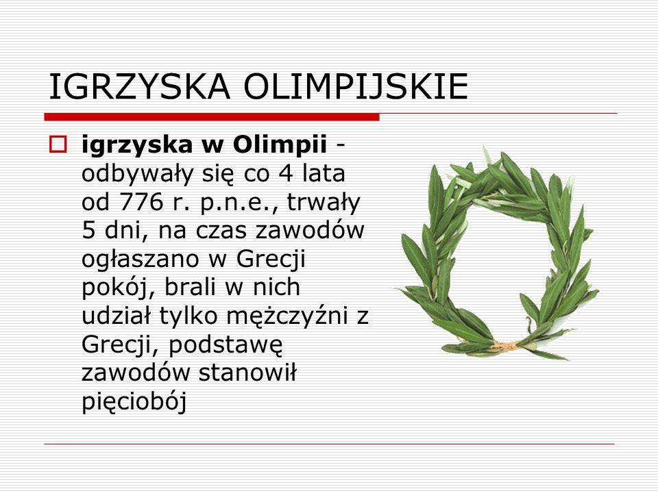 IGRZYSKA OLIMPIJSKIE  igrzyska w Olimpii - odbywały się co 4 lata od 776 r.