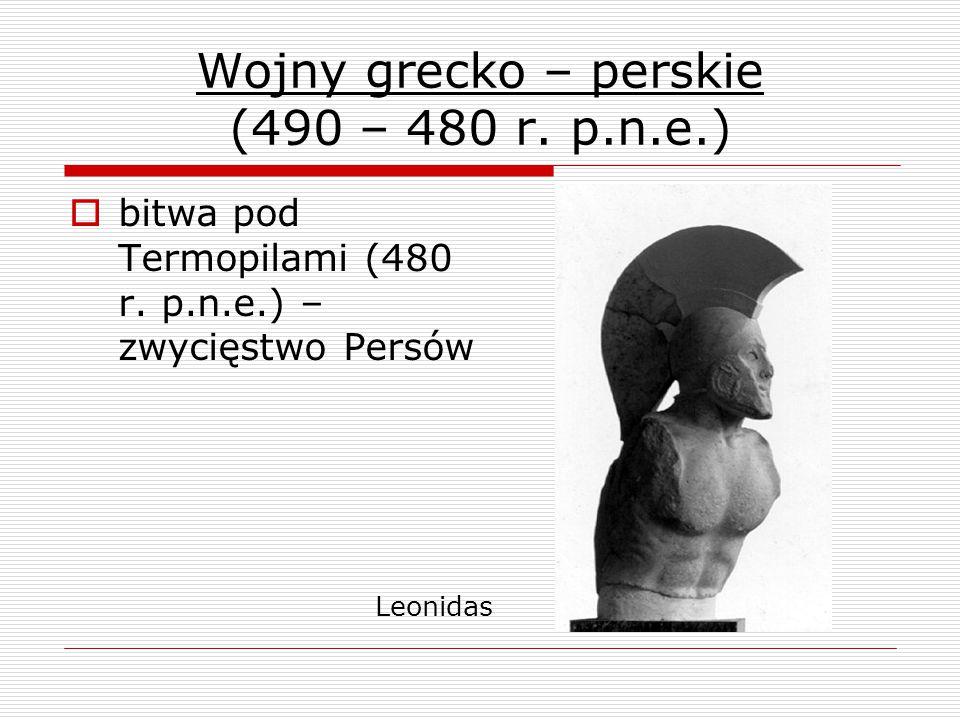 Wojny grecko – perskie (490 – 480 r.p.n.e.)  bitwa pod Termopilami (480 r.