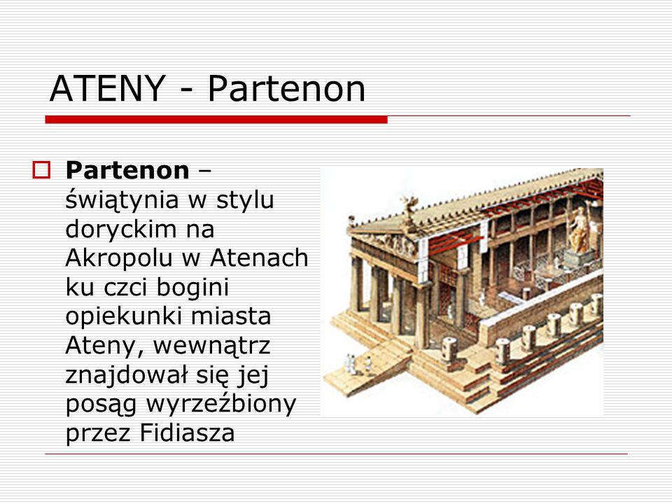 ATENY - Partenon  Partenon – świątynia w stylu doryckim na Akropolu w Atenach ku czci bogini opiekunki miasta Ateny, wewnątrz znajdował się jej posąg wyrzeźbiony przez Fidiasza