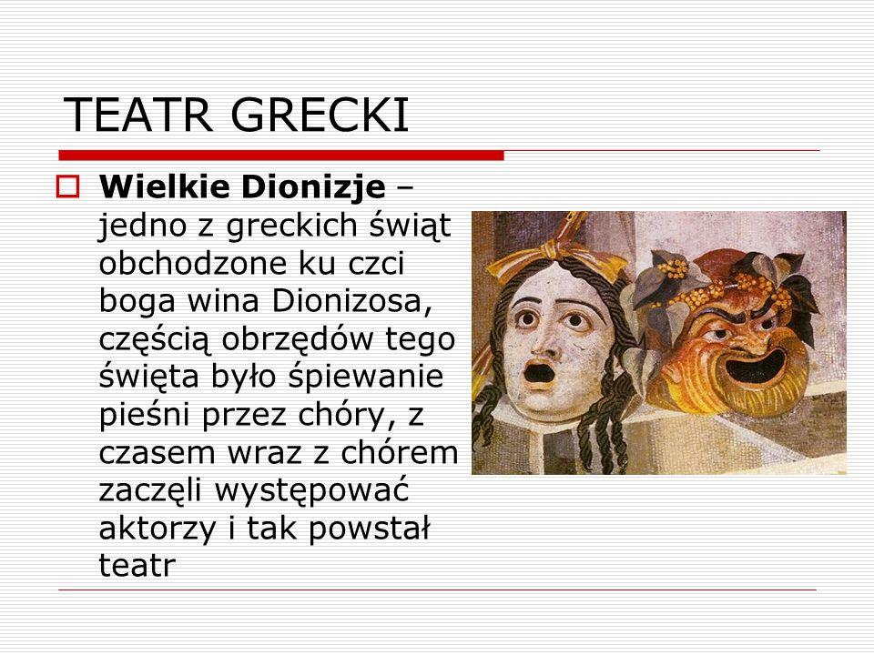 TEATR GRECKI  Wielkie Dionizje – jedno z greckich świąt obchodzone ku czci boga wina Dionizosa, częścią obrzędów tego święta było śpiewanie pieśni przez chóry, z czasem wraz z chórem zaczęli występować aktorzy i tak powstał teatr