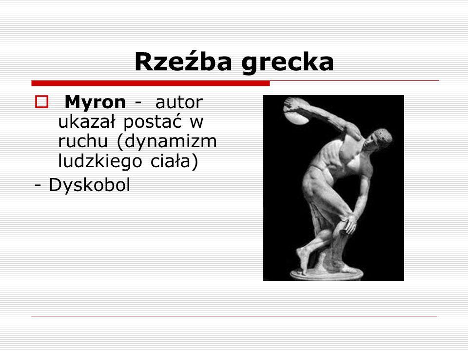 Rzeźba grecka  Myron - autor ukazał postać w ruchu (dynamizm ludzkiego ciała) - Dyskobol