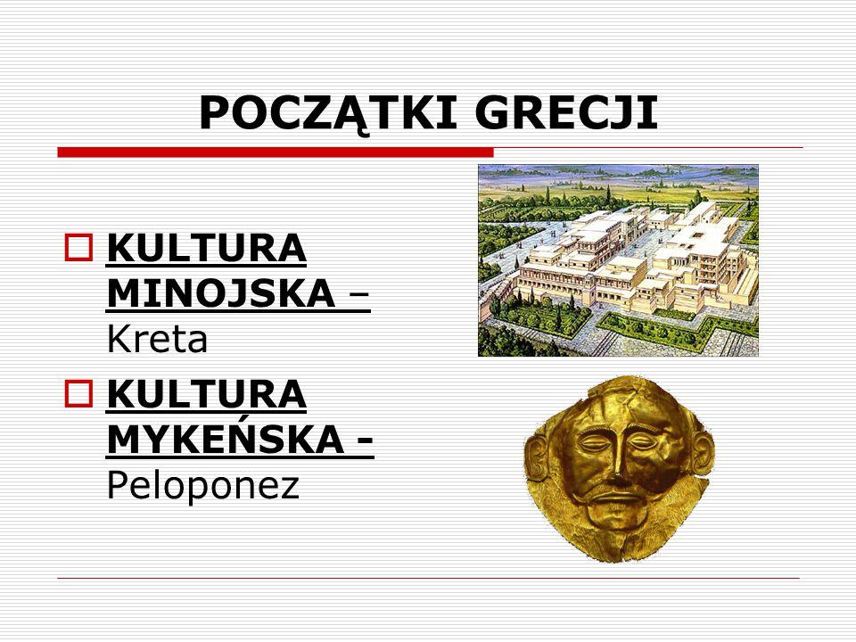 POCZĄTKI GRECJI  KULTURA MINOJSKA – Kreta  KULTURA MYKEŃSKA - Peloponez