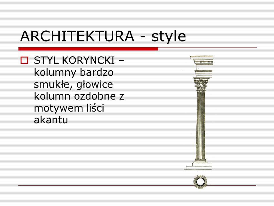 ARCHITEKTURA - style  STYL KORYNCKI – kolumny bardzo smukłe, głowice kolumn ozdobne z motywem liści akantu