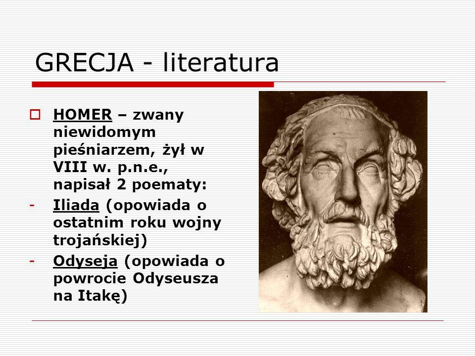 GRECJA - literatura  HOMER – zwany niewidomym pieśniarzem, żył w VIII w.
