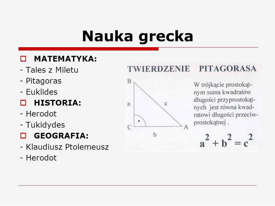Nauka grecka  MATEMATYKA: - Tales z Miletu - Pitagoras - Euklides  HISTORIA: - Herodot - Tukidydes  GEOGRAFIA: - Klaudiusz Ptolemeusz - Herodot