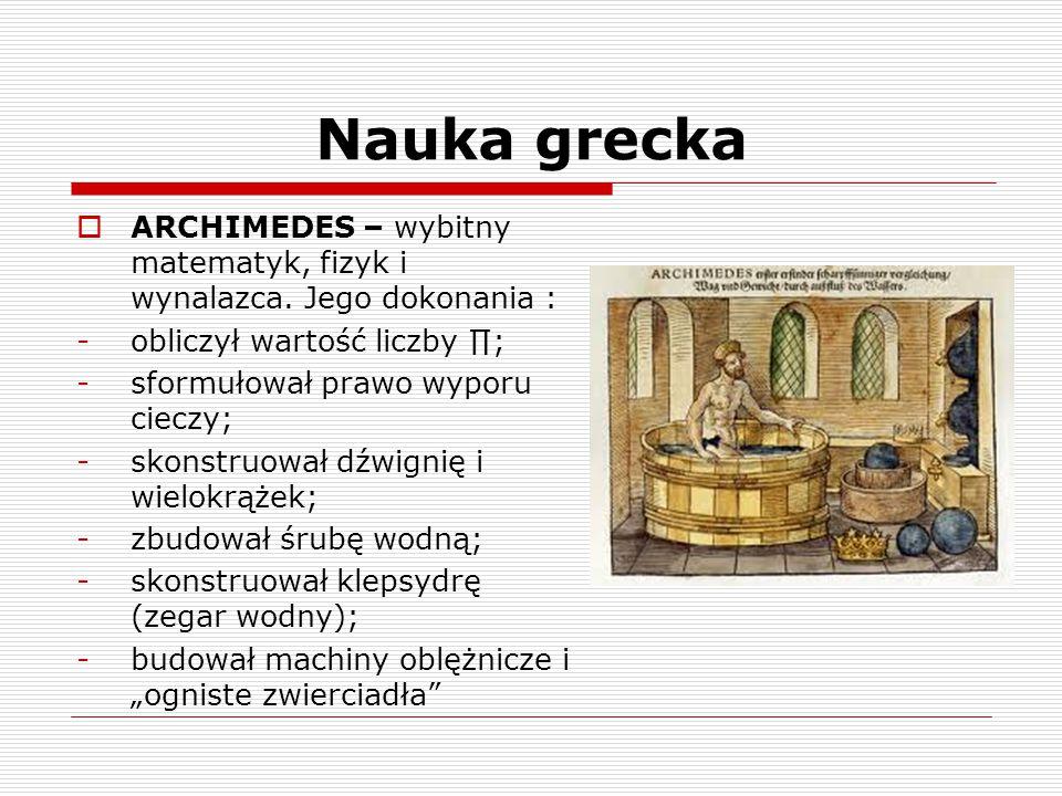 Nauka grecka  ARCHIMEDES – wybitny matematyk, fizyk i wynalazca.
