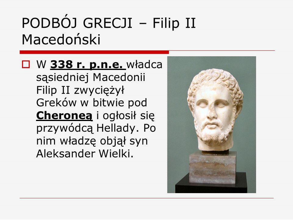 PODBÓJ GRECJI – Filip II Macedoński  W 338 r.p.n.e.