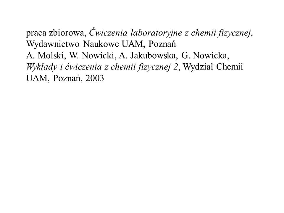 praca zbiorowa, Ćwiczenia laboratoryjne z chemii fizycznej, Wydawnictwo Naukowe UAM, Poznań A. Molski, W. Nowicki, A. Jakubowska, G. Nowicka, Wykłady